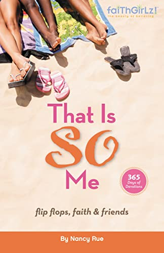 That Is SO Me: 365 Days of Devotions: Flip-Flops, Faith, and Friends (Faithgirlz): Rue, Nancy N.