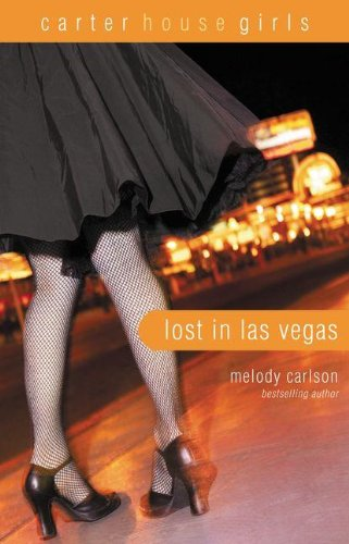 Lost in Las Vegas (Carter House Girls, Book 5) (0310714923) by Carlson, Melody