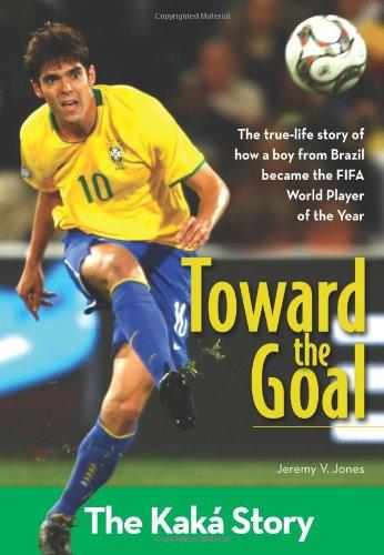 9780310720034: Toward the Goal: The Kaká Story (ZonderKidz Biography)