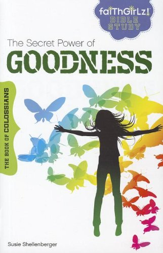 9780310728443: The Secret Power of Goodness: The Book of Colossians (Faithgirlz Bible Study)
