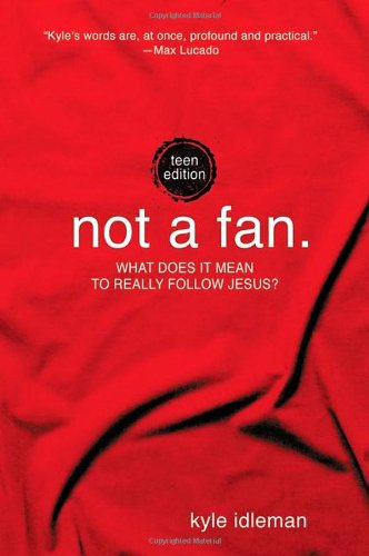 9780310734000: Not a Fan: Teen Edition: What does it mean to really follow Jesus?