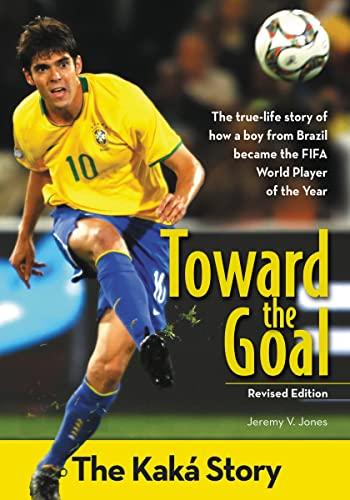 9780310738404: Toward the Goal, Revised Edition: The Kaká Story (ZonderKidz Biography)