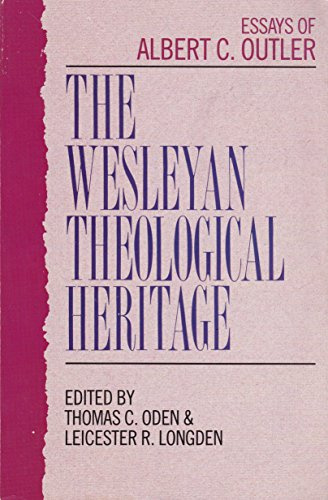 The Wesleyan Theological Heritage: Essays of Albert C. Outler (0310754712) by Albert Cook Outler
