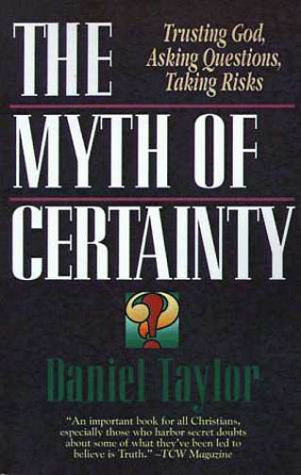 9780310755012: The Myth of Certainty: Trusting God, Asking Questions, Taking Risks