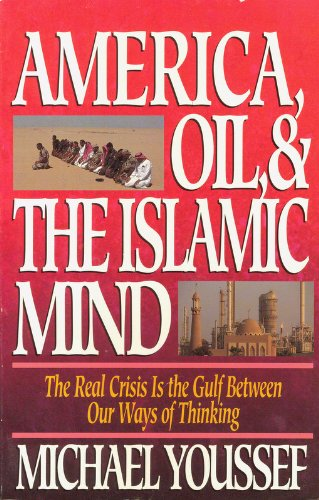 9780310755210: America, Oil, & the Islamic Mind: The Real Crisis Is the Gulf Between Our Ways of Thinking