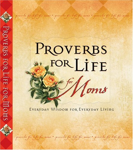 Proverbs for Life for Moms: Everyday Wisdom for Everyday Living: Zondervan