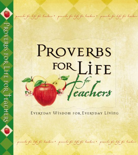 Proverbs for Life for Teachers: Everyday Wisdom for Everyday Living (0310801915) by Zondervan