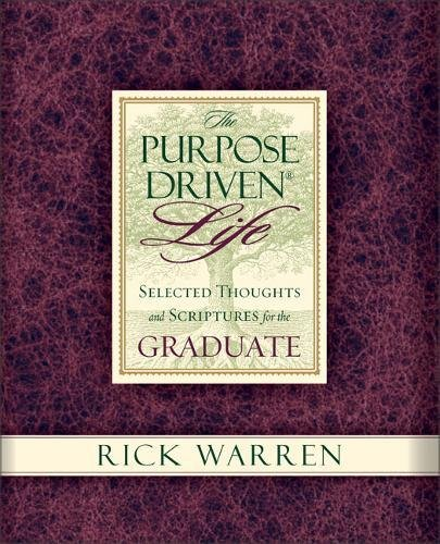 The Purpose Driven Life Selected Thoughts and Scriptures for the Graduate (9780310806479) by Rick Warren