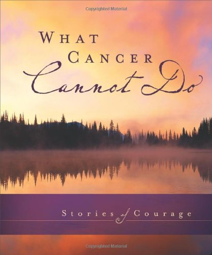 What Cancer Cannot Do: Stories of Courage (0310819156) by Zondervan