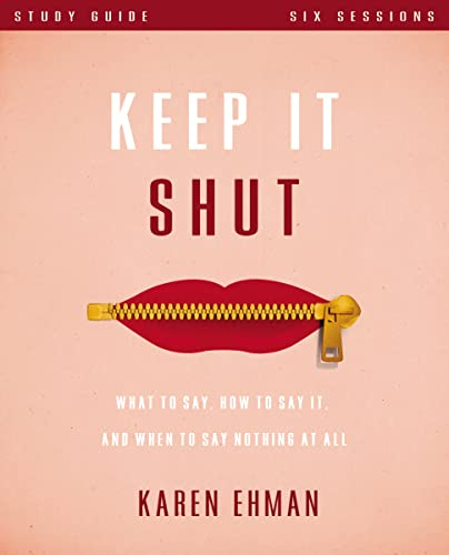 9780310819400: Keep It Shut Study Guide: What to Say, How to Say It, and When to Say Nothing At All