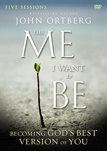 The Me I Want to be: A DVD Study: Becoming God's Best Version of You: Ortberg, John