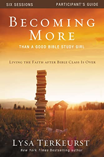9780310877707: Becoming More Than a Good Bible Study Girl Participant's Guide: Living the Faith after Bible Class Is Over