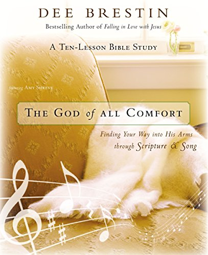 The God of All Comfort Bible Study Guide: Finding Your Way into His Arms through Scripture and Song (0310948827) by Dee Brestin