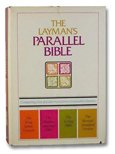 The Layman's Parallel Bible: King James Version / Modern Language Bible / Living ...