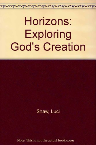 Horizons: Exploring God's Creation: Shaw, Luci
