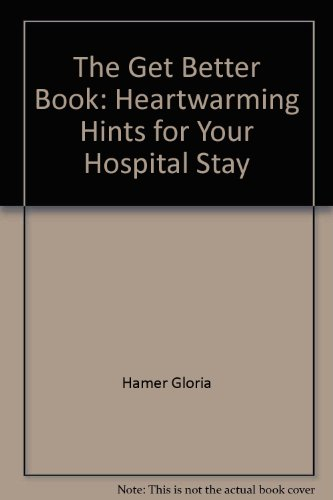 The Get Better Book: Heartwarming Hints for Your Hospital Stay: Hamer, Gloria