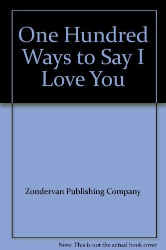 One Hundred Ways to Say I Love You (0310963036) by Zondervan Publishing Company