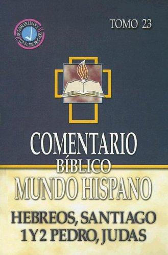 9780311031474: Comentario Biblico Mundo Hispano- Tomo 23- Hebreos, Santiago, 1 y 2 Pedro, Judas (Spanish Edition)
