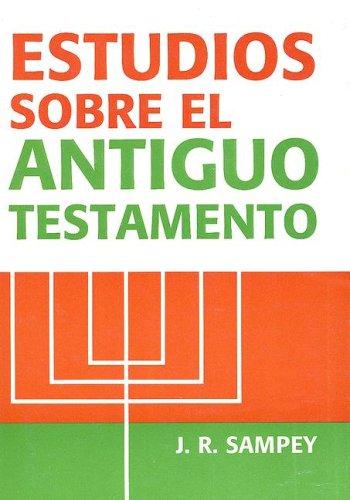 Estudios Sobre el Antiguo Testamento: Manual Para los Estudiantes Cristianos (Spanish Edition): J. ...