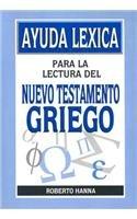 Ayuda Lexica Para la Lectura del Nuevo Testamento Griego (Spanish Edition): Roberto Hanna