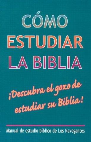 9780311036721: Como Estudiar la Biblia: Manual de Estudio Biblico de los Navegantes