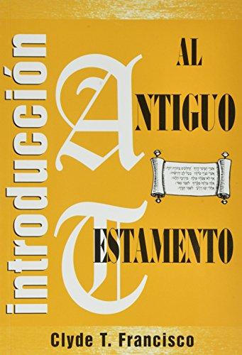 Introduccion Al Antiguo Testamento: C. T. Francisco/ Clyde T. Francisco