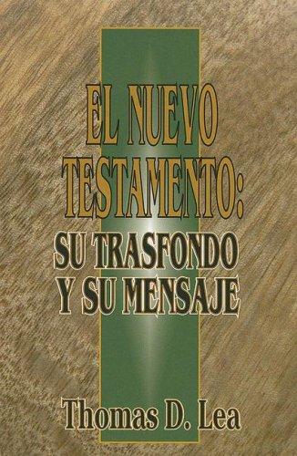 El Nuevo Testamento: Su Trasfondo y Su Mensaje (Spanish Edition) (9780311043415) by Thomas D. Lea