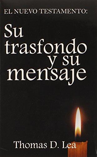 Spa-Nuevo Testamento: Su Trasfondo Y Su Mensaje (Spanish Edition): Thomas D. Lea