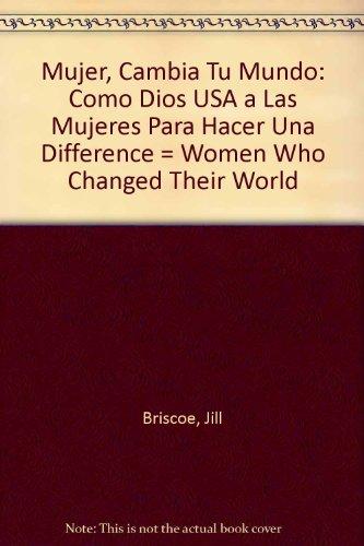 9780311046607: Mujer, Cambia Tu Mundo: Cómo Dios usa a Las Mujeres Para Hacer una differencia