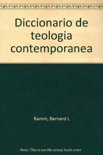 Diccionario de teología contemporánea (Spanish Edition) (9780311090648) by Bernard L Ramm