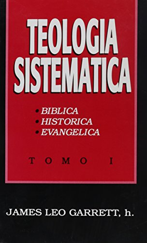 Teologia Sistematica: Tomo I, Biblica, Historica, Evangelica (Spanish Edition): James Leo, Jr. ...