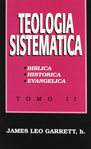 Teologia sistematica Tomo II (Spanish Edition): James Leo; JR. Garrett
