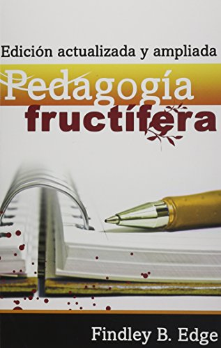 Pedagogia Fructifera (Spanish Edition): Findley B. Edge