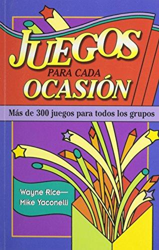 Juegos Para Cada Ocasion (Spanish Edition) (9780311110476) by Wayne Rice;Michael Yaconelli