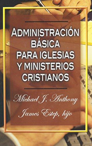 9780311110650: Administracion basica para iglesias y ministerios cristianos (Spanish Edition)