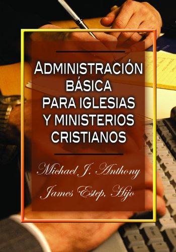 9780311110667: Administracion Basica para Iglesias y Ministerios Cristianos (Spanish Edition)