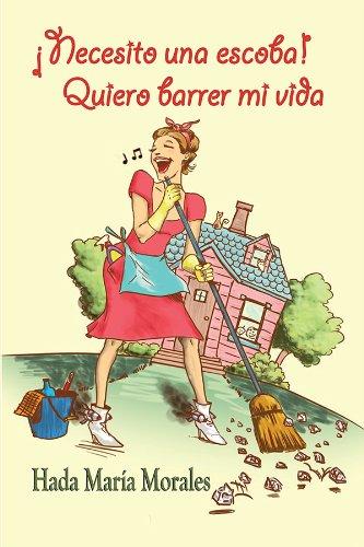 Necesito una escoba! Quiero barrer mi vida (Spanish Edition): Hada María Morales