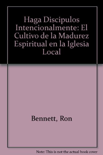 9780311136711: Haga Discipulos Intencionalmente: El Cultivo de la Madurez Espiritual en la Iglesia Local