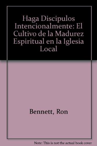 9780311136711: Haga Discipulos Intencionalmente: El Cultivo de la Madurez Espiritual en la Iglesia Local (Spanish Edition)