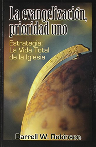 La Evangelizacion, Prioridad Uno (Spanish Edition): Darrell W. Robinson