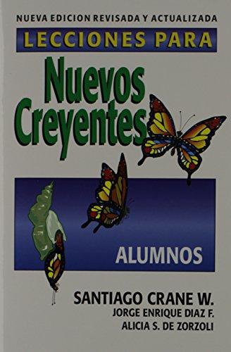 Lecciones Para Nuevos Creyentes: Alumnos (Spanish Edition): Santiago Crane W.;Jorge