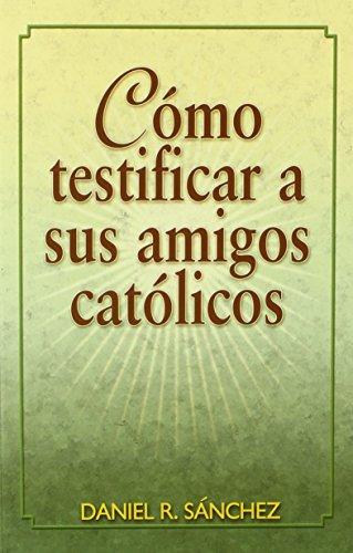 9780311138586: Como Testificar A Sus Amigos Catolicos (Spanish Edition)