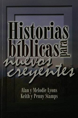 Historias Biblicas para Nuevos Creyentes (Spanish Edition): Alan and Melodie Lyons, Keith and Penny...