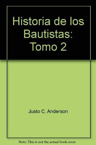 Historia de los Bautistas: Tomo 2: Anderson, Justo