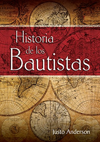 Historia de los Bautistas (Spanish Edition): Justo Anderson