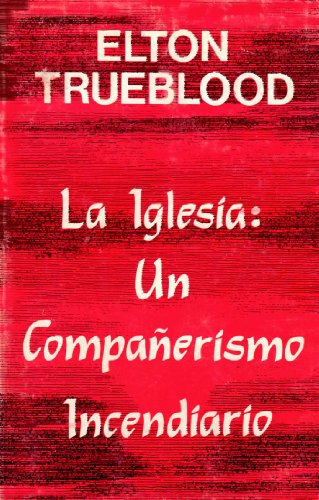 La Iglesia: Un Companerismo Incendiario (Spanish Edition) (0311170226) by Elton Trueblood