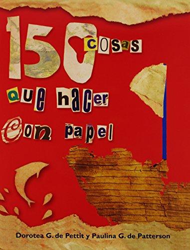 9780311266043: 150 Cosas Que Hacer Con Papel (Spanish Edition)
