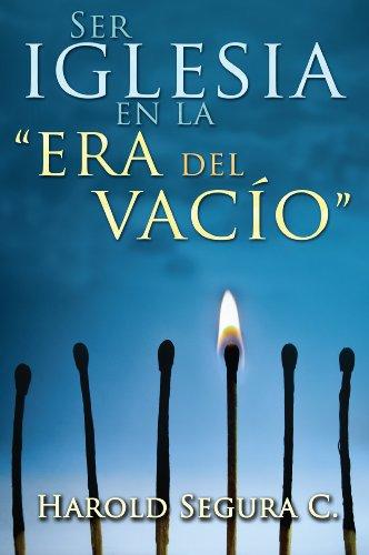 Ser Iglesia en la Era del Vacio (Spanish Edition): Harold Segura C