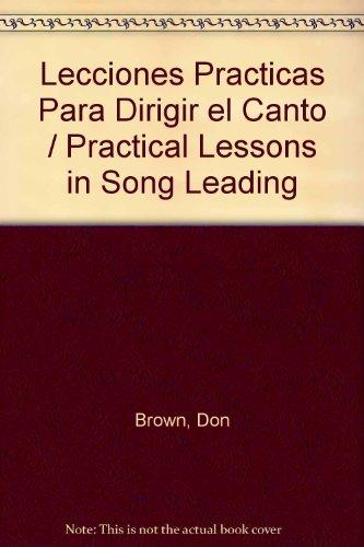 9780311324064: Lecciones Practicas Para Dirigir el Canto / Practical Lessons in Song Leading (Spanish Edition)