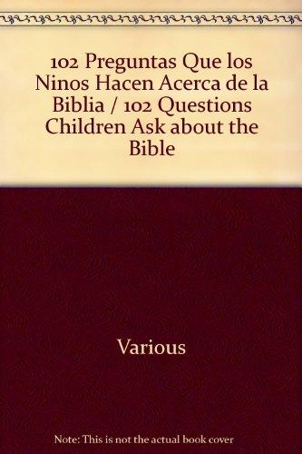 102 Preguntas Que los Ninos Hacen Acerca de la Biblia = 102 Questions Children Ask about the Bible ...